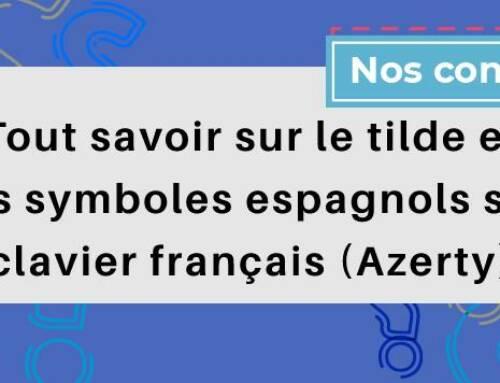 Tout savoir sur le tilde et les symboles espagnols sur clavier français (Azerty)