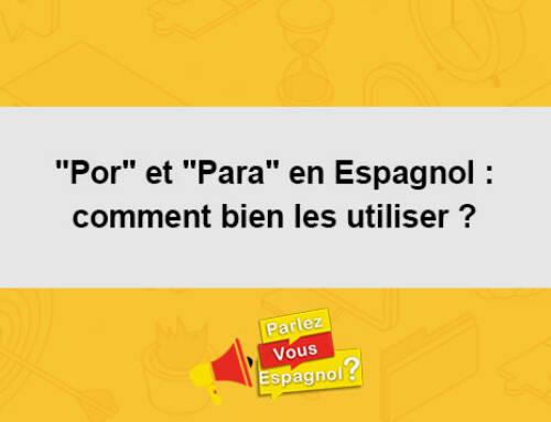 «Por» et «Para» en Espagnol : comment bien les utiliser ?